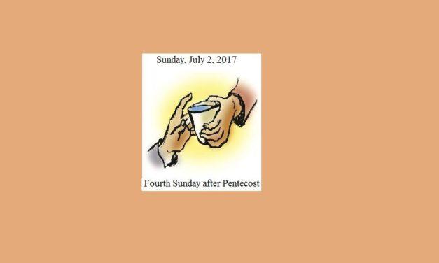 Sunday, July 2, 2017 Fourth Sunday after Pentecost