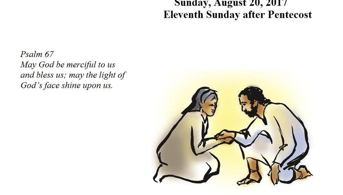Sunday, August 20, 2017 Eleventh Sunday after Pentecost