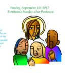 Sunday, September 10, 2017 Fourteenth Sunday after Pentecost