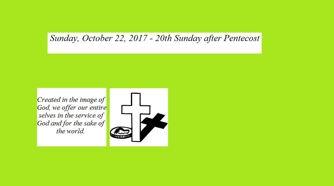 Sunday, October 22, 2017 Twentieth Sunday after Pentecost