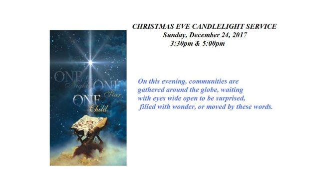 CHRISTMAS EVE CANDLELIGHT SERVICE Sunday, December 24, 2017 3:30pm & 5:00pm